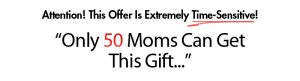 only 50 moms can get this gift