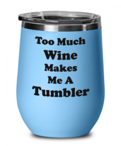 too much wine tumbler